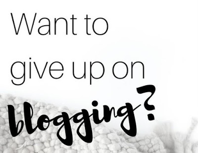 want to give up on blogging
